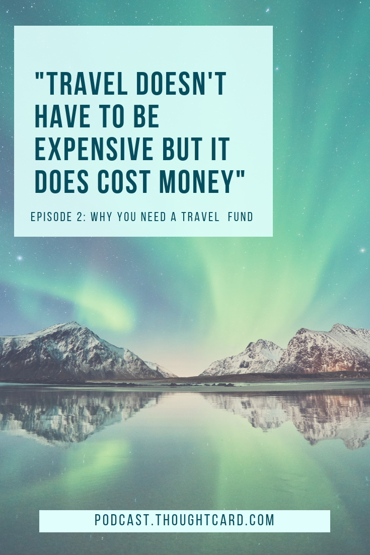 The Thought Card Podcast Episode 2: Why You Need a Travel Fund. What is a travel fund? Why is a travel fund important? How to get started with a travel fund. Everything you need to know to start making travel a financial priority.