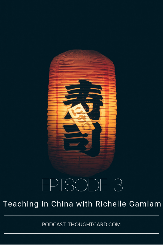 The Thought Card Episode 3: Teaching English in China with Richelle Gamlam