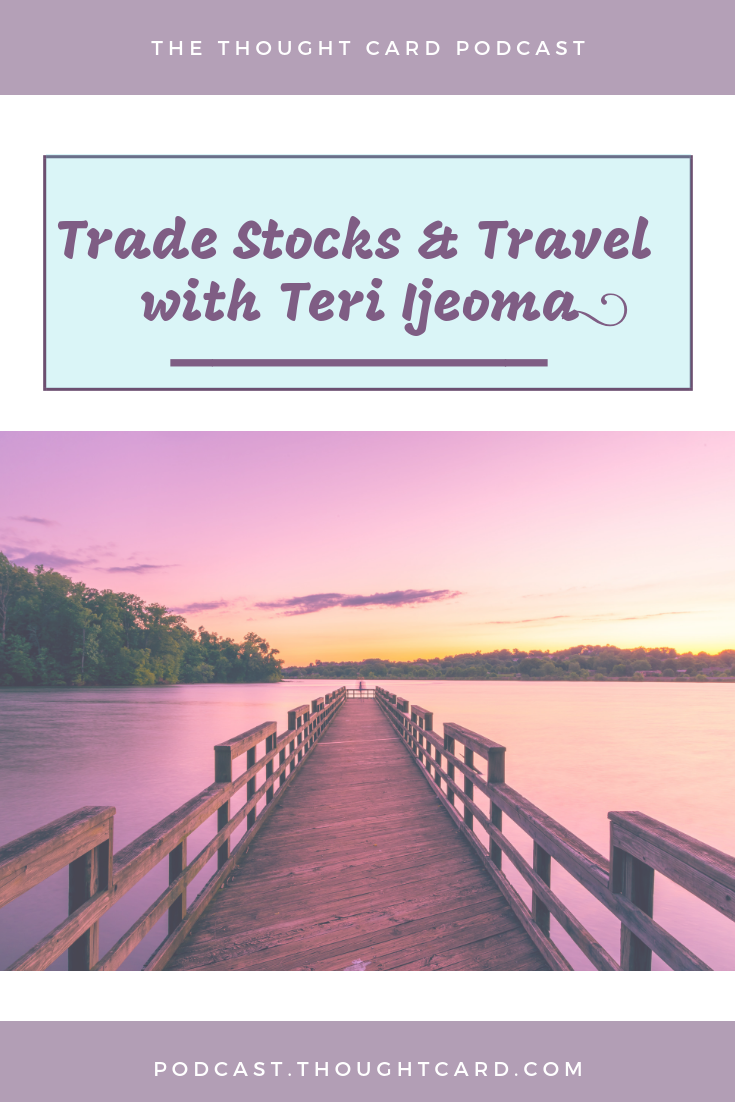 The Thought Card Podcast Episode 7: Learn how Teri Iejoma quit her job to pursue her passions to became a full-time investor in stocks and real estate and how she affords to travel the world.