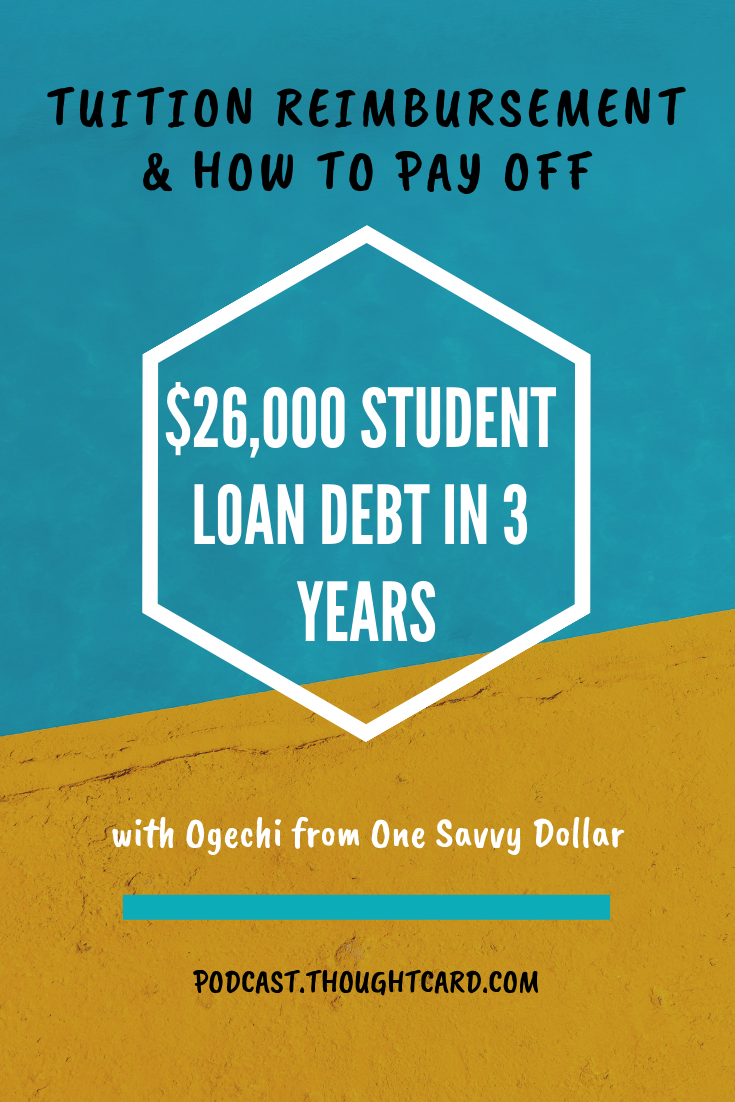 In Episode 14 of The Thought Card podcast, Ogechi the founder of One Savvy Dollar shares how she paid off $26,000 of student loan debt in 3 years and how to take advantage of tuition reimbursement programs offered by your employer which can help you reduce your out of pocket college expense and student loans.