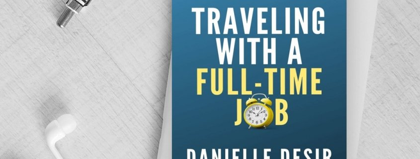 Traveling With A Full-Time Job by Danielle Desir